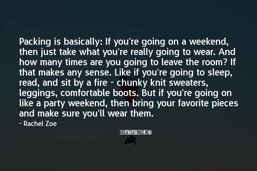 Rachel Zoe Sayings: Packing is basically: If you're going on a weekend, then just take what you're really