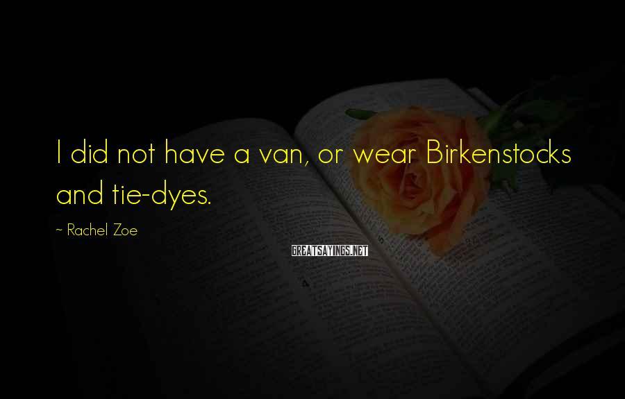 Rachel Zoe Sayings: I did not have a van, or wear Birkenstocks and tie-dyes.
