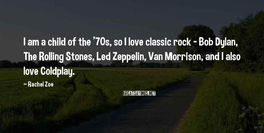 Rachel Zoe Sayings: I am a child of the '70s, so I love classic rock - Bob Dylan,
