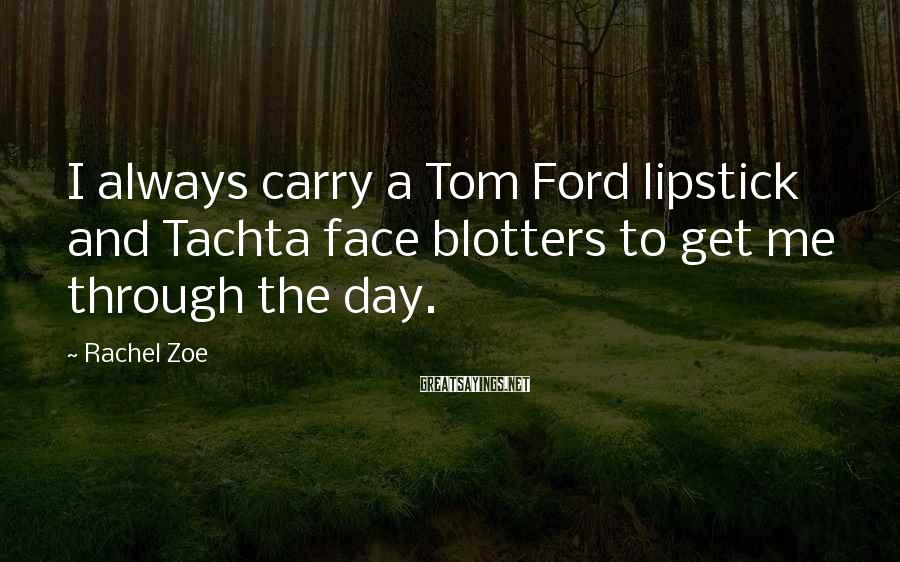 Rachel Zoe Sayings: I always carry a Tom Ford lipstick and Tachta face blotters to get me through