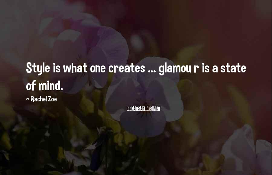 Rachel Zoe Sayings: Style is what one creates ... glamou r is a state of mind.