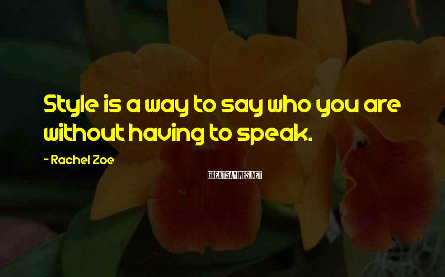 Rachel Zoe Sayings: Style is a way to say who you are without having to speak.