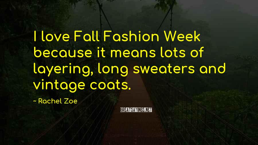 Rachel Zoe Sayings: I love Fall Fashion Week because it means lots of layering, long sweaters and vintage
