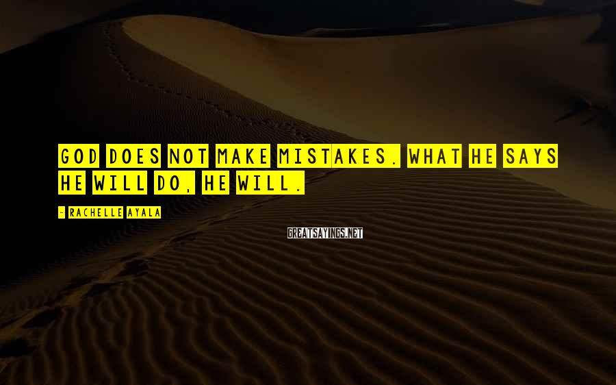 Rachelle Ayala Sayings: God does not make mistakes. What He says He will do, He will.