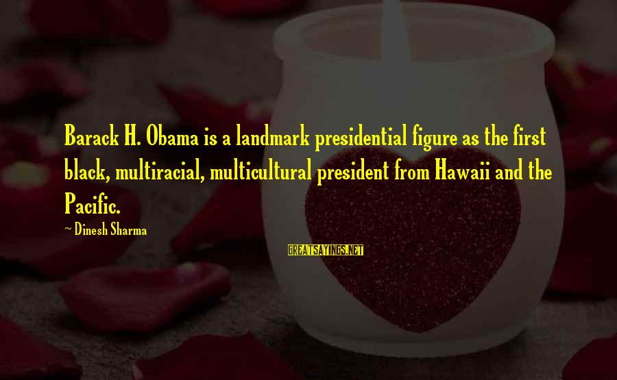 Rachida Dati Sayings By Dinesh Sharma: Barack H. Obama is a landmark presidential figure as the first black, multiracial, multicultural president