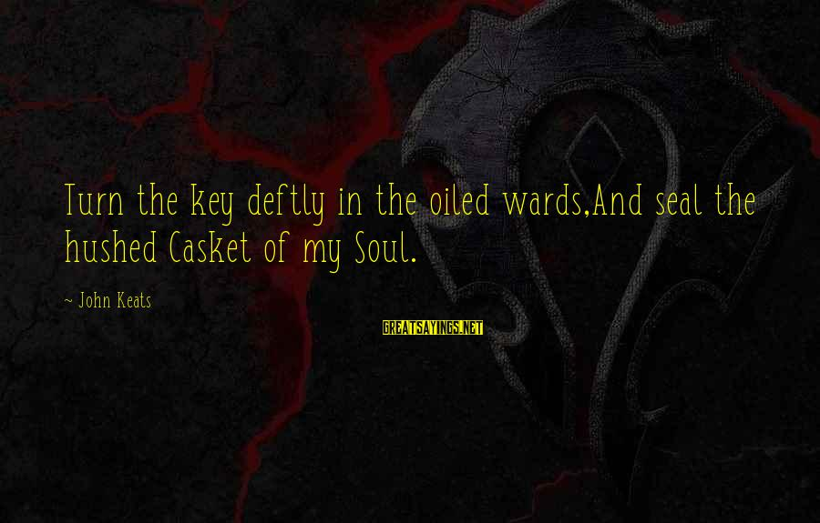 Rachida Dati Sayings By John Keats: Turn the key deftly in the oiled wards,And seal the hushed Casket of my Soul.