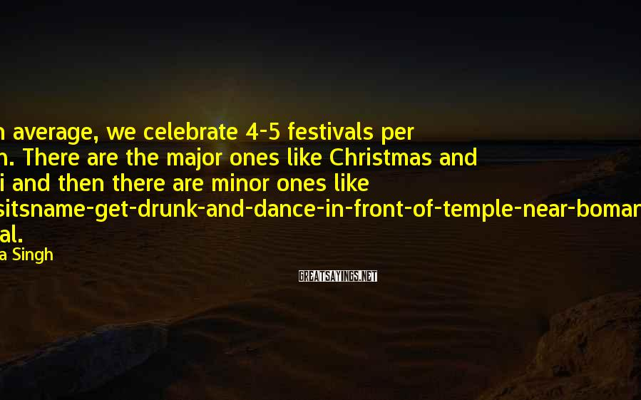 Rachna Singh Sayings: On an average, we celebrate 4-5 festivals per month. There are the major ones like
