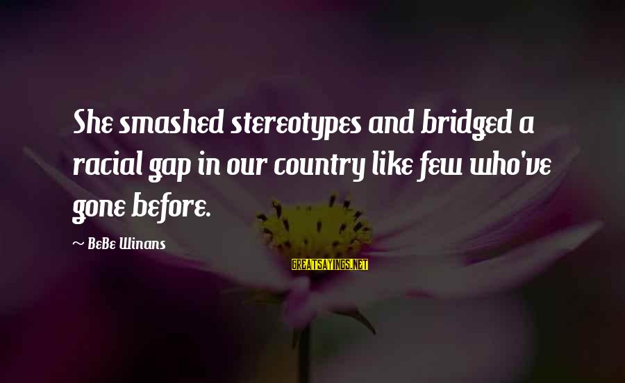 Racial Stereotypes Sayings By BeBe Winans: She smashed stereotypes and bridged a racial gap in our country like few who've gone