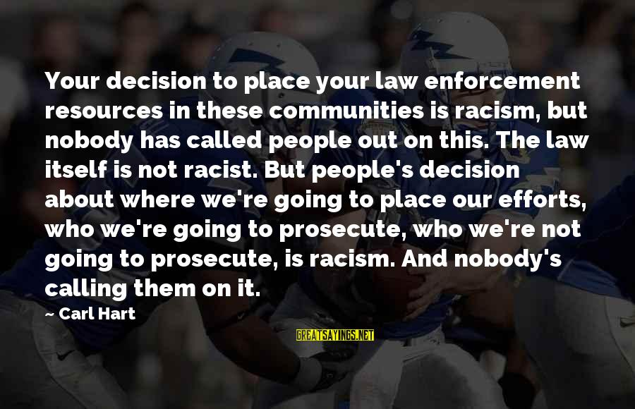 Racism's Sayings By Carl Hart: Your decision to place your law enforcement resources in these communities is racism, but nobody