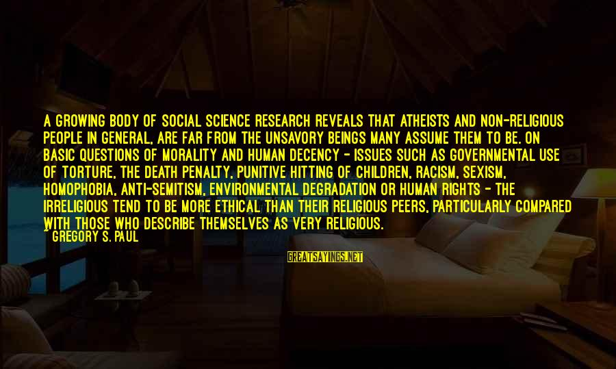 Racism's Sayings By Gregory S. Paul: A growing body of social science research reveals that atheists and non-religious people in general,