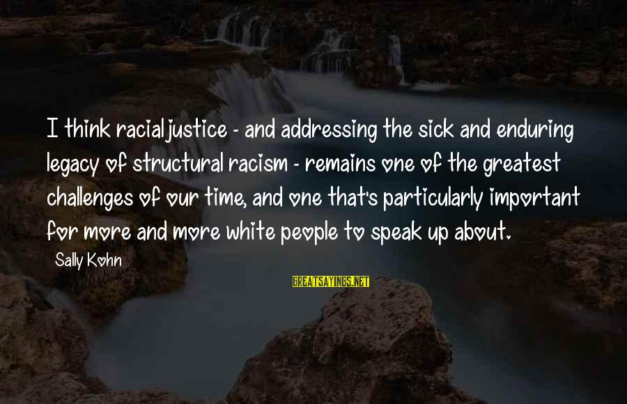 Racism's Sayings By Sally Kohn: I think racial justice - and addressing the sick and enduring legacy of structural racism