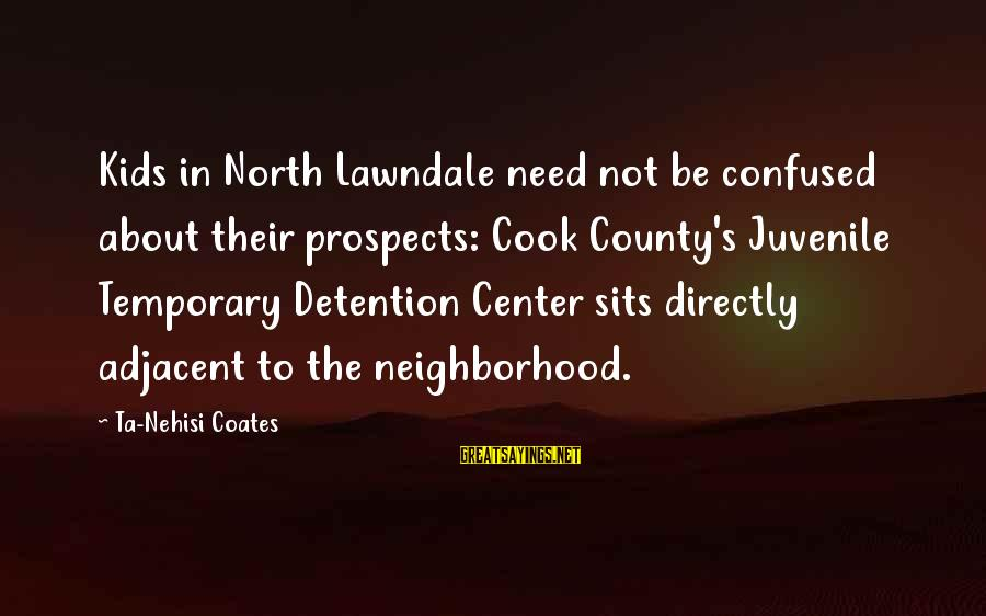 Racism's Sayings By Ta-Nehisi Coates: Kids in North Lawndale need not be confused about their prospects: Cook County's Juvenile Temporary