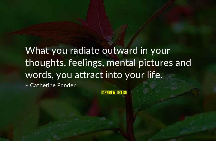 Radiate Sayings By Catherine Ponder: What you radiate outward in your thoughts, feelings, mental pictures and words, you attract into