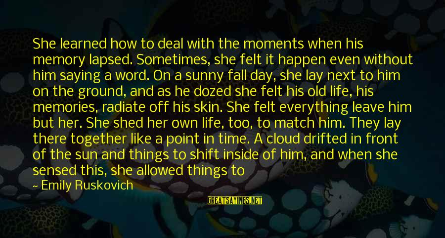 Radiate Sayings By Emily Ruskovich: She learned how to deal with the moments when his memory lapsed. Sometimes, she felt