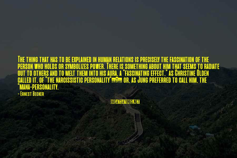 Radiate Sayings By Ernest Becker: The thing that has to be explained in human relations is precisely the fascination of
