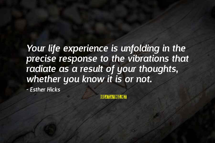 Radiate Sayings By Esther Hicks: Your life experience is unfolding in the precise response to the vibrations that radiate as