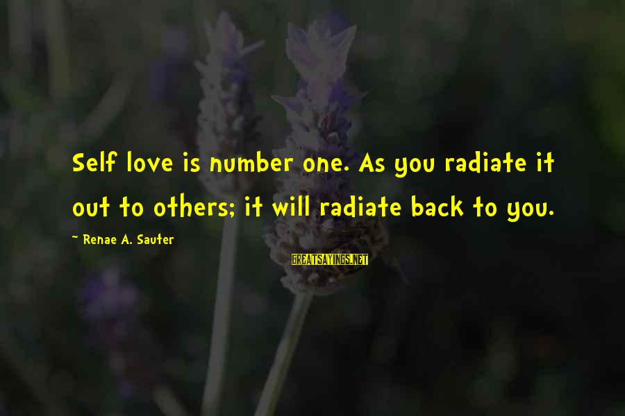 Radiate Sayings By Renae A. Sauter: Self love is number one. As you radiate it out to others; it will radiate