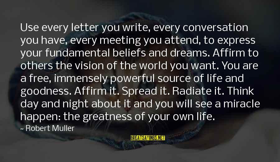 Radiate Sayings By Robert Muller: Use every letter you write, every conversation you have, every meeting you attend, to express