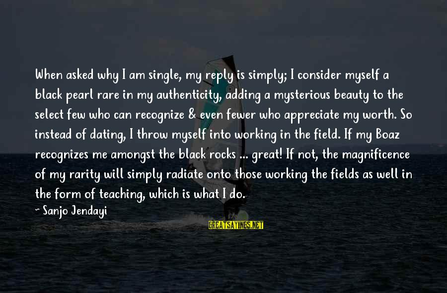 Radiate Sayings By Sanjo Jendayi: When asked why I am single, my reply is simply; I consider myself a black