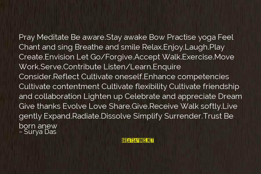 Radiate Sayings By Surya Das: Pray Meditate Be aware.Stay awake Bow Practise yoga Feel Chant and sing Breathe and smile