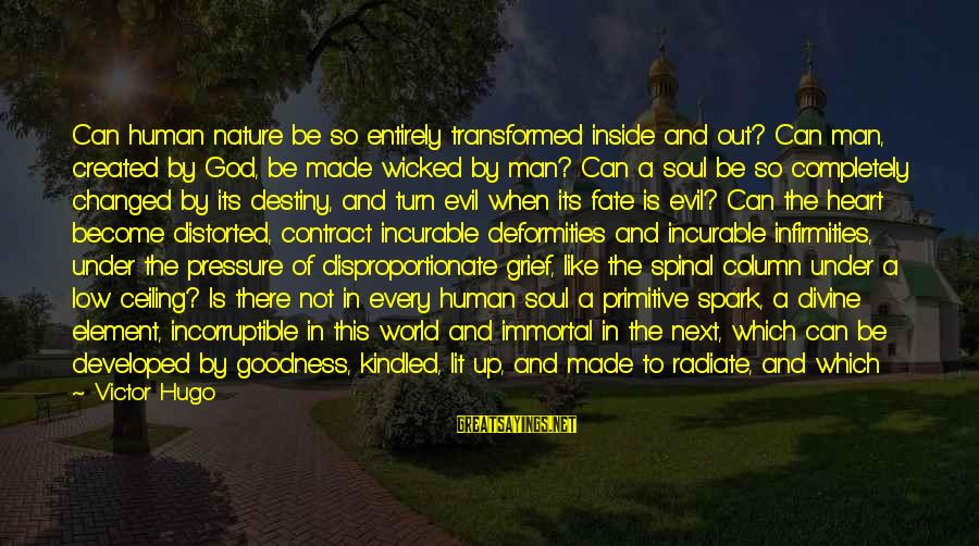 Radiate Sayings By Victor Hugo: Can human nature be so entirely transformed inside and out? Can man, created by God,