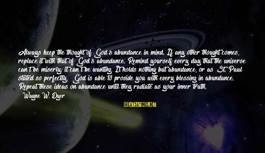 Radiate Sayings By Wayne W. Dyer: Always keep the thought of God's abundance in mind. If any other thought comes, replace