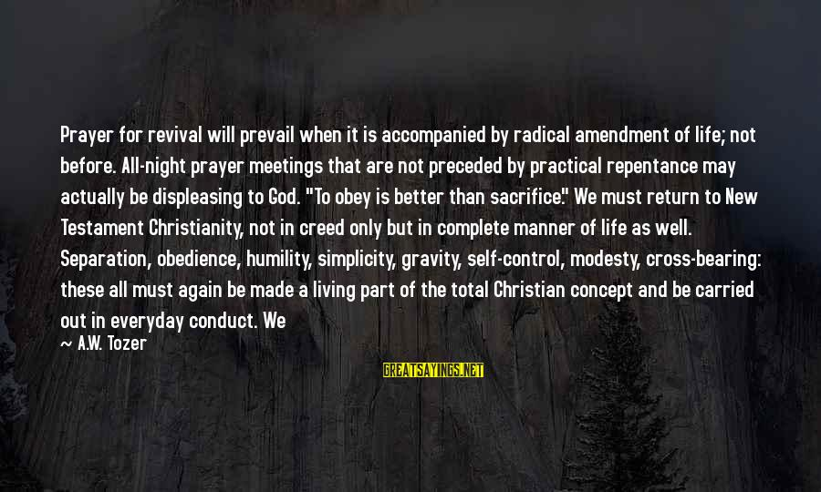 Radical Christian Sayings By A.W. Tozer: Prayer for revival will prevail when it is accompanied by radical amendment of life; not