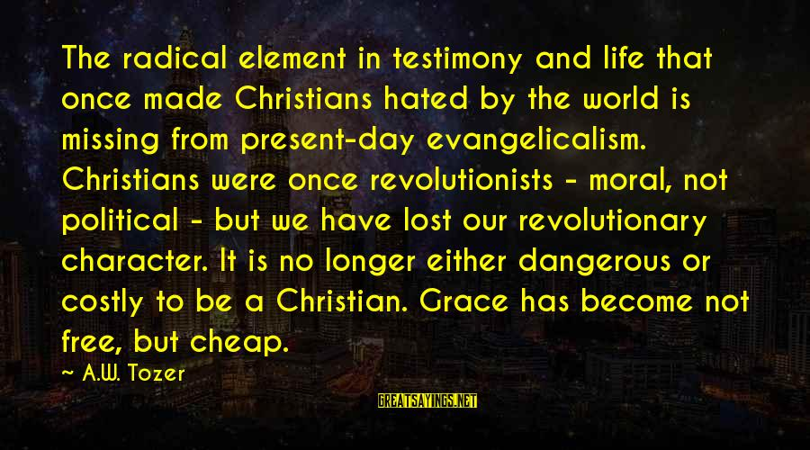 Radical Christian Sayings By A.W. Tozer: The radical element in testimony and life that once made Christians hated by the world