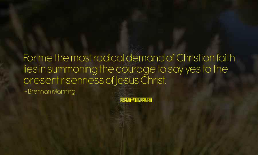 Radical Christian Sayings By Brennan Manning: For me the most radical demand of Christian faith lies in summoning the courage to