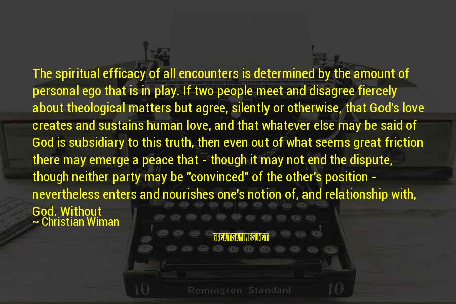 Radical Christian Sayings By Christian Wiman: The spiritual efficacy of all encounters is determined by the amount of personal ego that