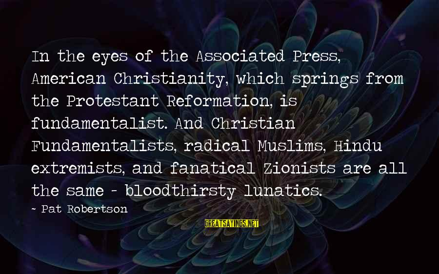 Radical Christian Sayings By Pat Robertson: In the eyes of the Associated Press, American Christianity, which springs from the Protestant Reformation,