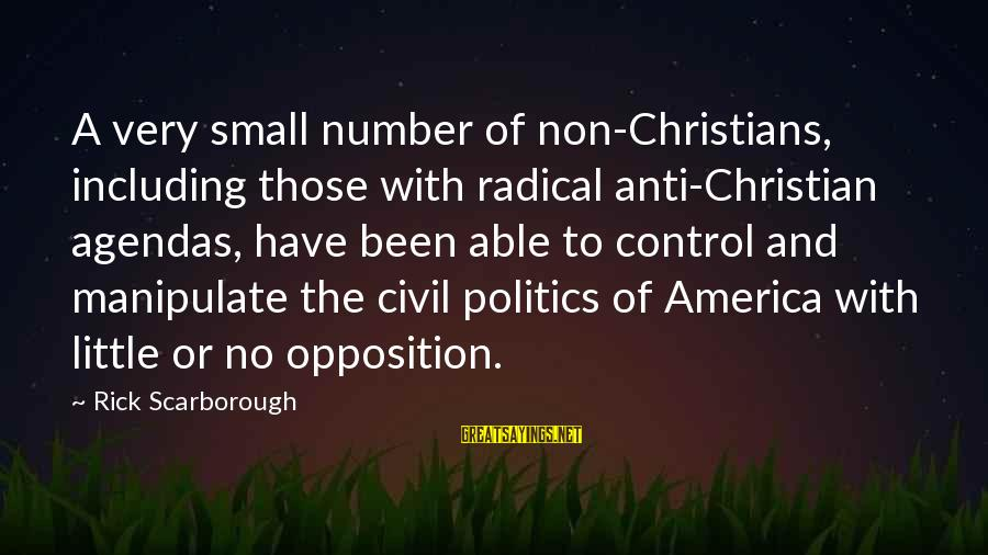 Radical Christian Sayings By Rick Scarborough: A very small number of non-Christians, including those with radical anti-Christian agendas, have been able