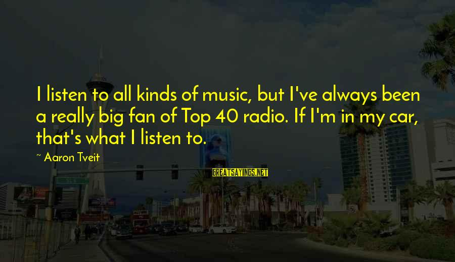 Radio Music Sayings By Aaron Tveit: I listen to all kinds of music, but I've always been a really big fan