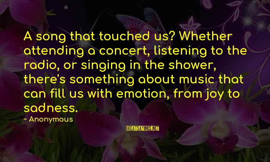 Radio Music Sayings By Anonymous: A song that touched us? Whether attending a concert, listening to the radio, or singing