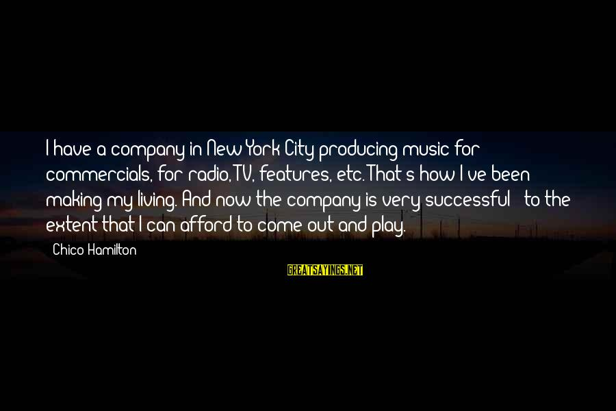 Radio Music Sayings By Chico Hamilton: I have a company in New York City producing music for commercials, for radio, TV,
