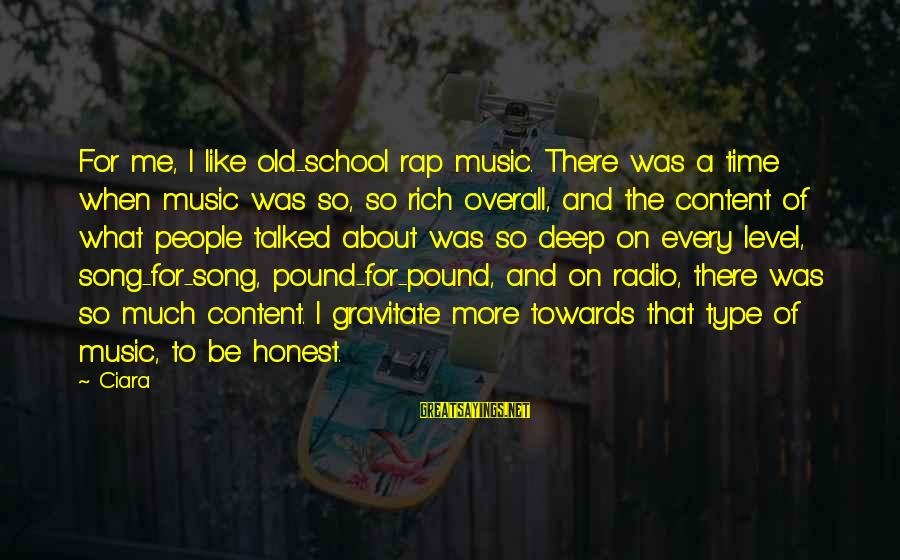Radio Music Sayings By Ciara: For me, I like old-school rap music. There was a time when music was so,