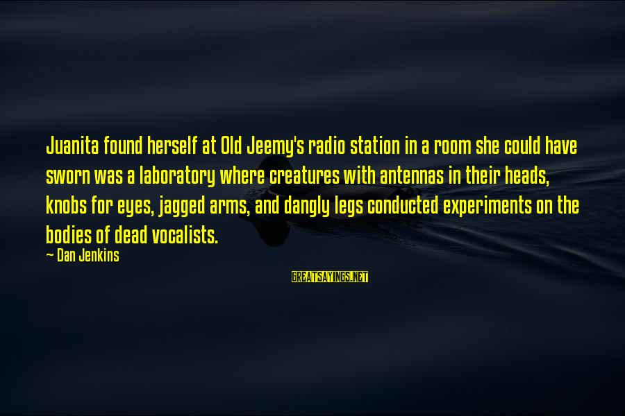 Radio Music Sayings By Dan Jenkins: Juanita found herself at Old Jeemy's radio station in a room she could have sworn