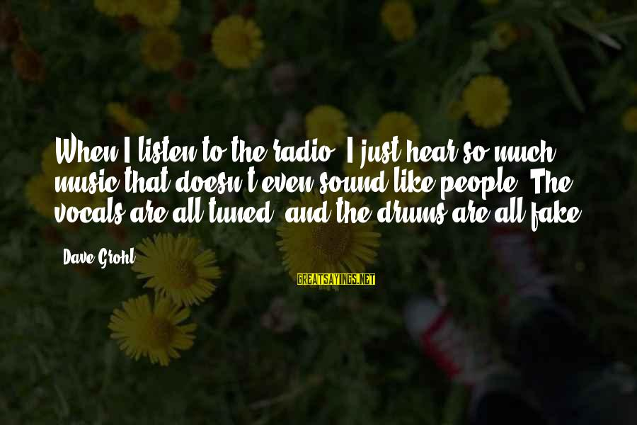 Radio Music Sayings By Dave Grohl: When I listen to the radio, I just hear so much music that doesn't even