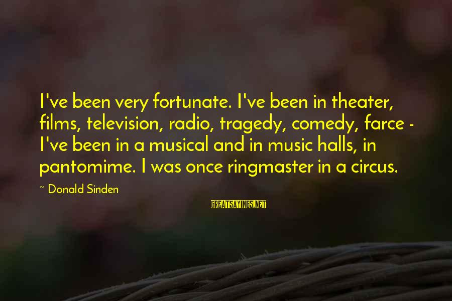 Radio Music Sayings By Donald Sinden: I've been very fortunate. I've been in theater, films, television, radio, tragedy, comedy, farce -
