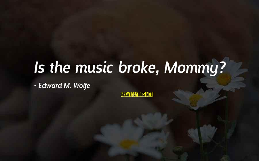 Radio Music Sayings By Edward M. Wolfe: Is the music broke, Mommy?
