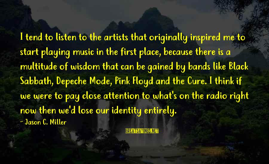 Radio Music Sayings By Jason C. Miller: I tend to listen to the artists that originally inspired me to start playing music
