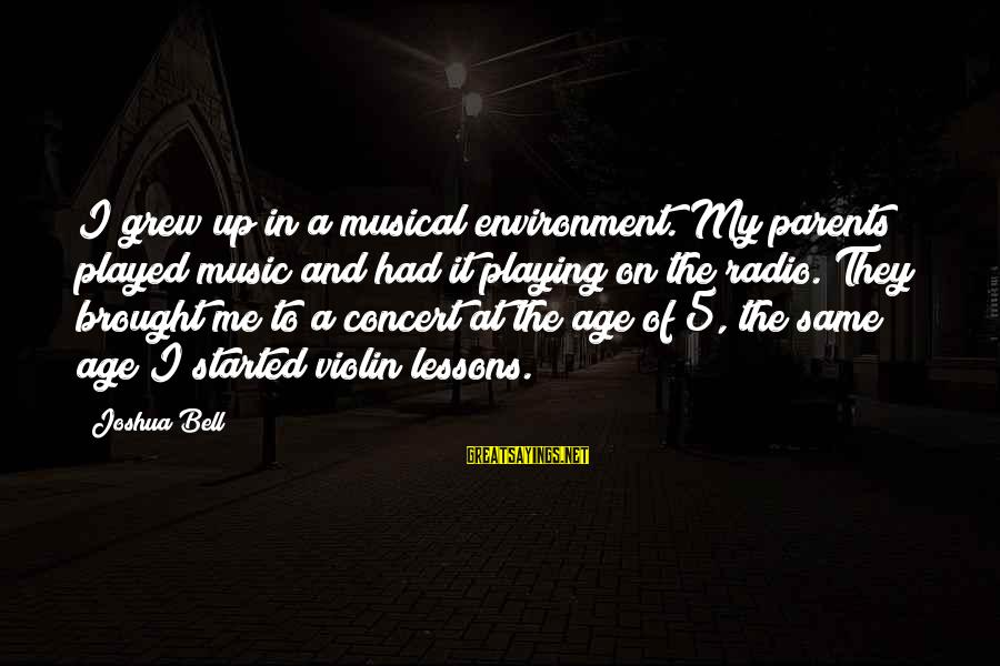 Radio Music Sayings By Joshua Bell: I grew up in a musical environment. My parents played music and had it playing