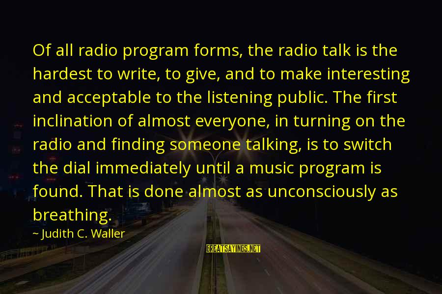 Radio Music Sayings By Judith C. Waller: Of all radio program forms, the radio talk is the hardest to write, to give,