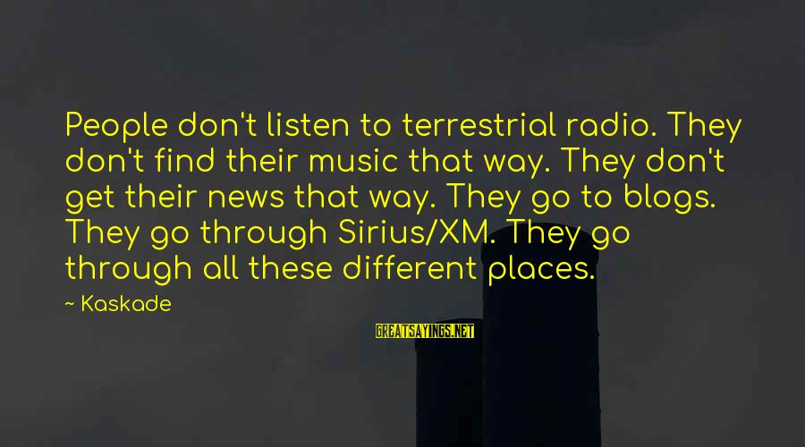 Radio Music Sayings By Kaskade: People don't listen to terrestrial radio. They don't find their music that way. They don't