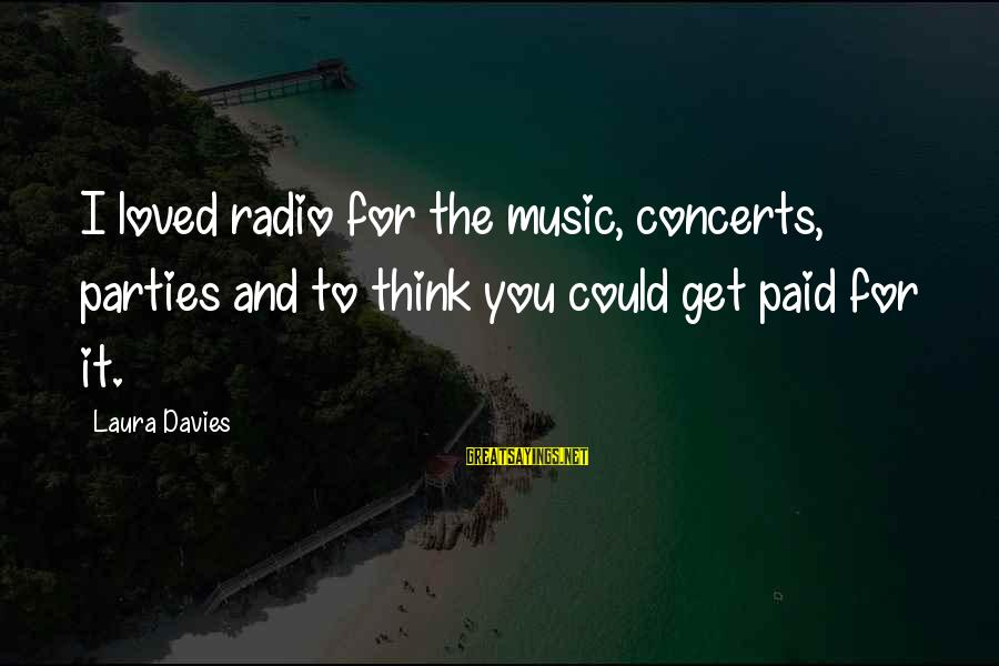 Radio Music Sayings By Laura Davies: I loved radio for the music, concerts, parties and to think you could get paid