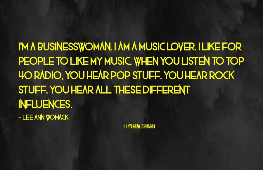 Radio Music Sayings By Lee Ann Womack: I'm a businesswoman. I am a music lover. I like for people to like my