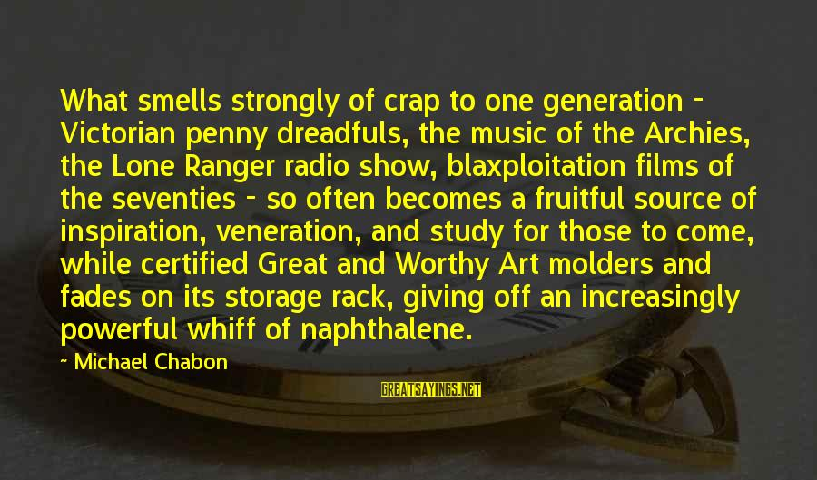 Radio Music Sayings By Michael Chabon: What smells strongly of crap to one generation - Victorian penny dreadfuls, the music of