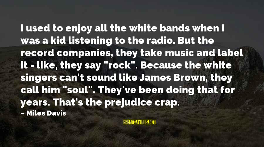 Radio Music Sayings By Miles Davis: I used to enjoy all the white bands when I was a kid listening to