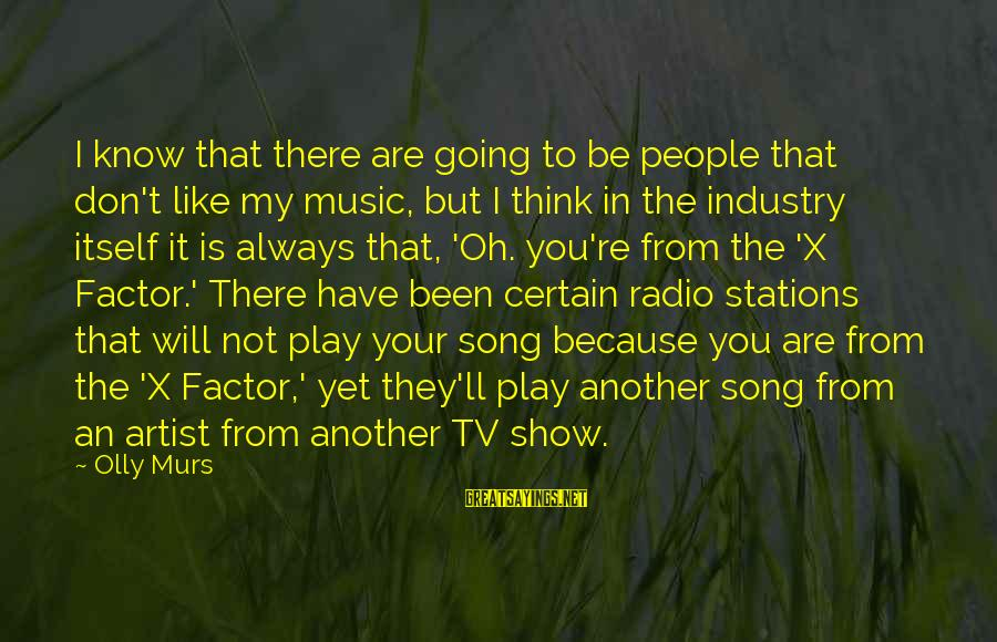 Radio Music Sayings By Olly Murs: I know that there are going to be people that don't like my music, but