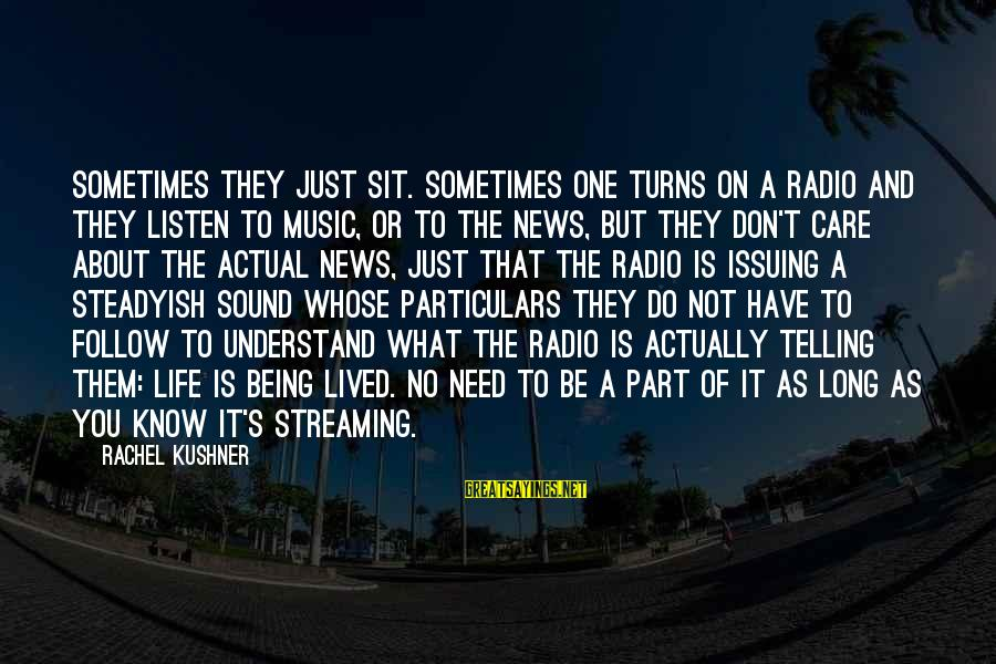 Radio Music Sayings By Rachel Kushner: Sometimes they just sit. Sometimes one turns on a radio and they listen to music,
